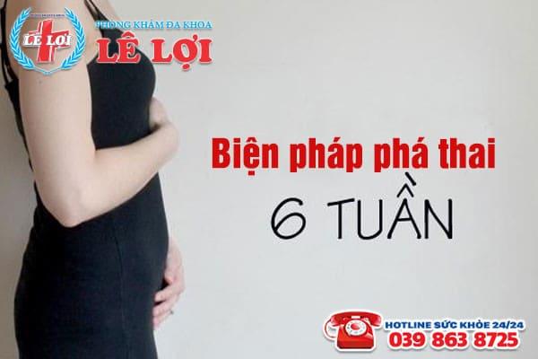 Biện pháp phá thai 6 tuần tuổi an toàn hiện nay
