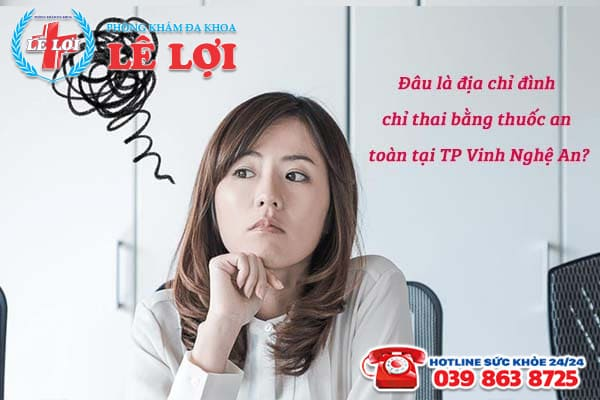 Đâu là địa chỉ đình chỉ thai bằng thuốc an toàn tại TP Vinh Nghệ An?
