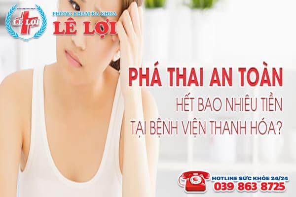 Phá thai an toàn hết bao nhiêu tiền tại bệnh viện Thanh Hóa?
