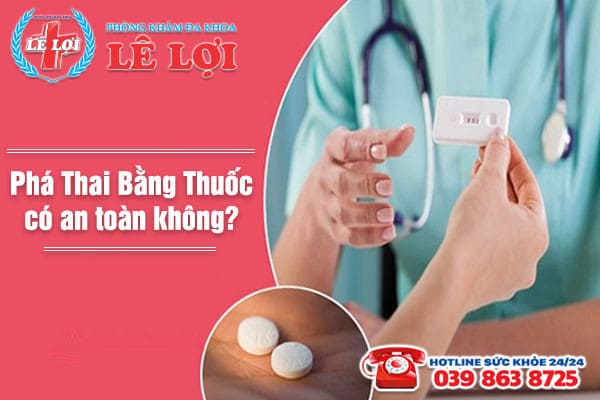 Phá thai bằng thuốc có an toàn không?