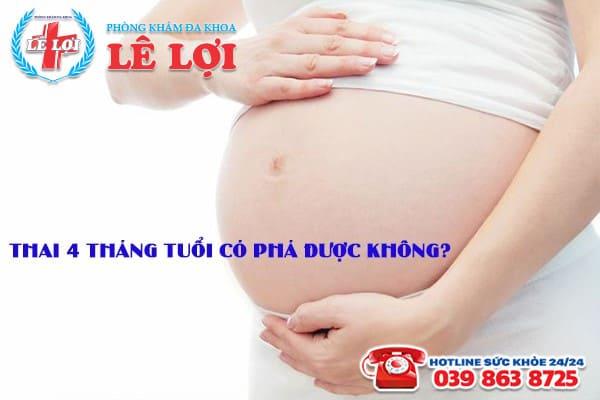 Thai 4 tháng tuổi có phá được không?