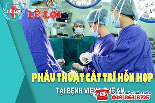 Phẫu thuật cắt trĩ hỗn hợp tại bệnh viện Nghệ An