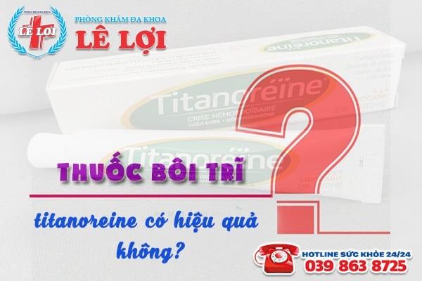 Thuốc bôi trĩ titanoreine có hiệu quả không?