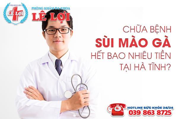 Chữa bệnh sùi mào gà hết bao nhiêu tiền tại Hà Tĩnh?