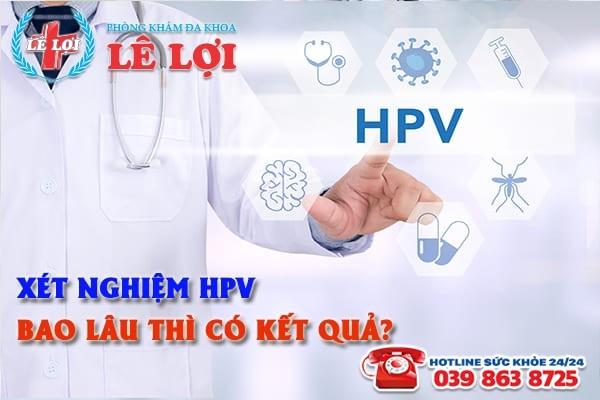 Xét nghiệm HPV bao lâu thì có kết quả?