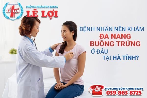 Bệnh nhân nên khám đa nang buồng trứng ở đâu tại Hà Tĩnh?