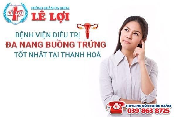 Bệnh viện điều trị đa nang buồng trứng tốt nhất Thanh Hóa