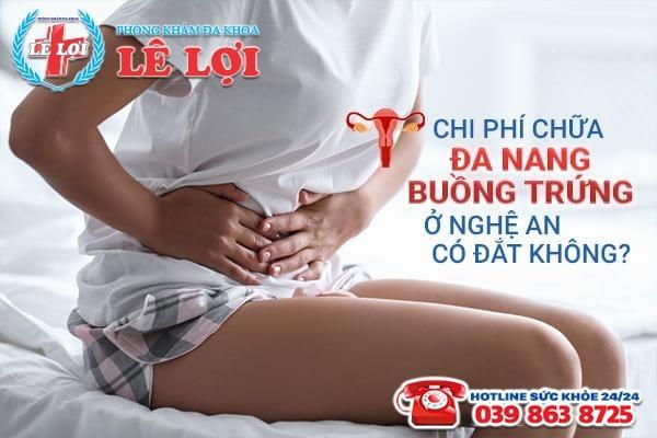 Chi phí chữa đa nang buồng trứng ở Nghệ An có đắt không?