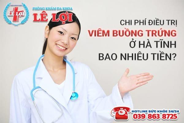Chi phí điều trị bệnh viêm buồng trứng ở Hà Tĩnh bao nhiêu tiền?
