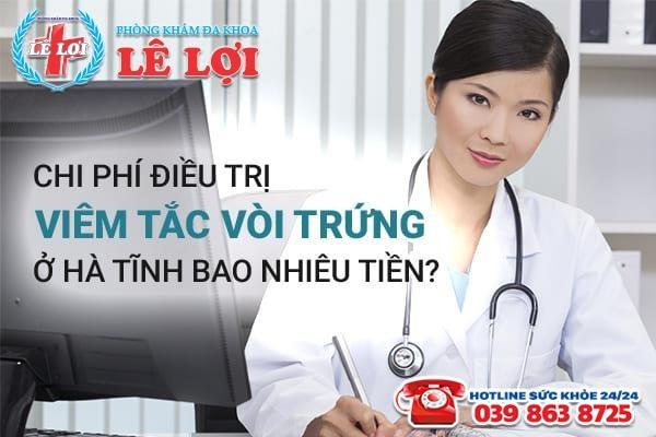 Chi phí điều trị viêm tắc vòi trứng ở Hà Tĩnh bao nhiêu tiền?