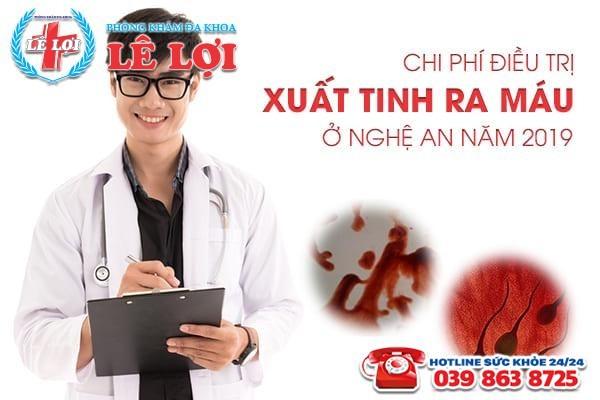 Chi phí điều trị xuất tinh ra máu ở Nghệ An năm 2019