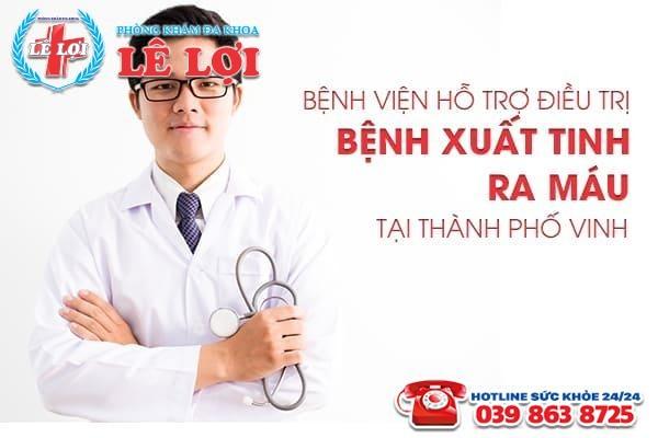 Bệnh viện hỗ trợ điều trị bệnh xuất tinh ra máu tại Thành phố Vinh