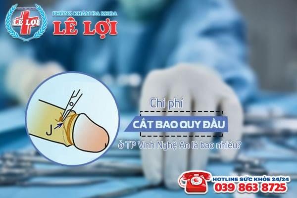 Chi phí cắt bao quy đầu ở TP Vinh tỉnh Nghệ An là bao nhiêu?