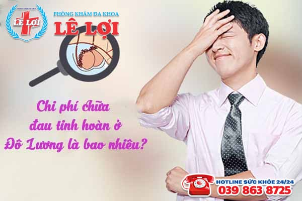 Chi phí chữa đau tinh hoàn ở Đô Lương Nghệ An là bao nhiêu?