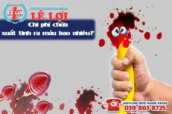 Chi phí chữa xuất tinh ra máu ở TP Vinh Nghệ An