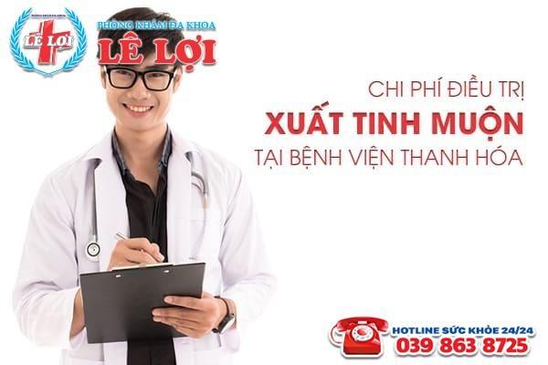 Chi phí điều trị xuất tinh muộn tại bệnh viện Thanh Hóa