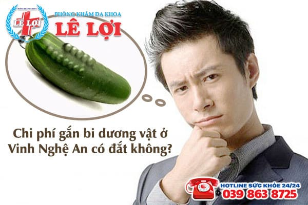 Chi phí gắn bi dương vật ở Vinh Nghệ An có đắt không?