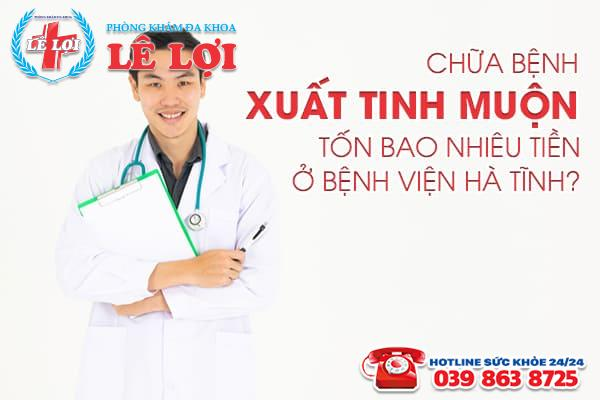Chữa bệnh xuất tinh muộn tốn bao nhiêu tiền ở bệnh viện Hà Tĩnh