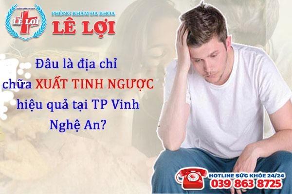 Chữa bệnh xuất tinh ngược hiệu quả tại TP Vinh Nghệ An