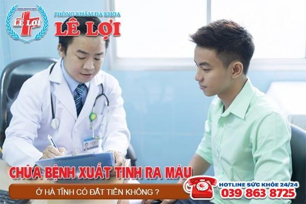 Chữa bệnh xuất tinh ra máu ở Hà Tĩnh có đắt tiền không?