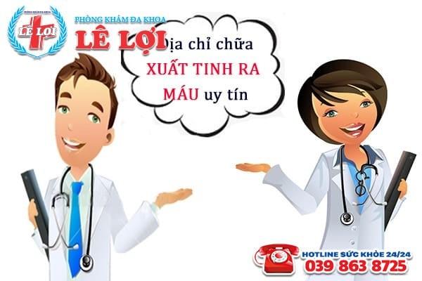 Địa chỉ chữa bệnh xuất tinh ra máu hiệu quả tại TP Vinh Nghệ An