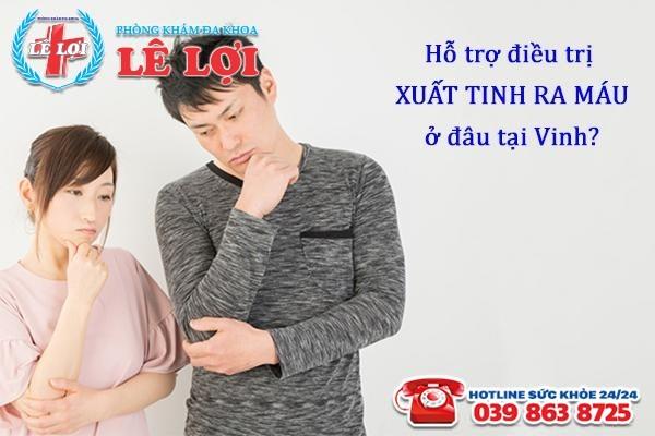 Hỗ trợ điều trị bệnh xuất tinh ra máu tại TP Vinh Nghệ An