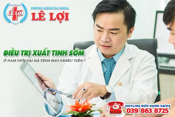 Điều trị xuất tinh sớm ở nam giới tại Hà Tĩnh bao nhiêu tiền?