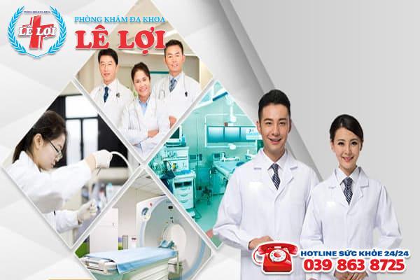 Đa Khoa Lê Lợi - địa chỉ chăm sóc sức khỏe hoàn toàn uy tín