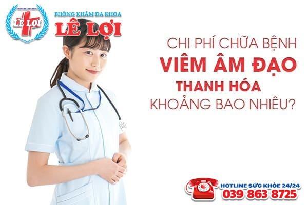 Chi phí chữa bệnh viêm âm đạo ở Thanh Hóa khoảng bao nhiêu?
