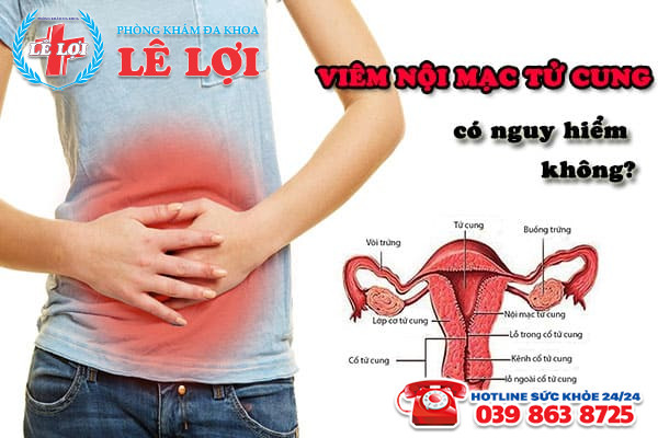 Bệnh viêm nội mạc tử cung có nguy hiểm không?
