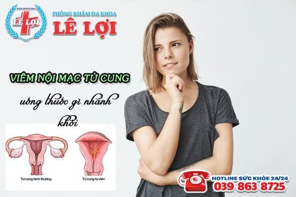 Bệnh viêm nội mạc tử cung uống thuốc gì mau khỏi?