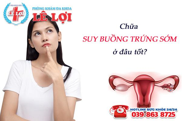 Chữa suy buồng trứng sớm ở đâu tốt nhất TP Vinh Nghệ An?