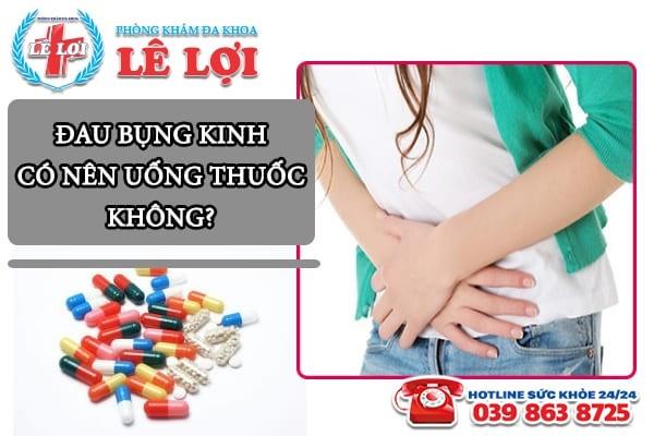 Đau bụng kinh có nên uống thuốc không?