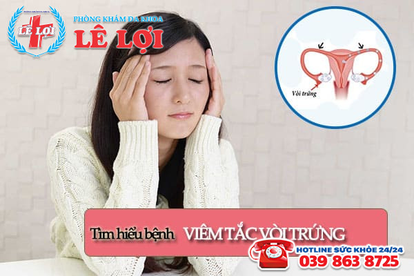 Tìm hiểu bệnh viêm tắc vòi trứng ở nữ giới