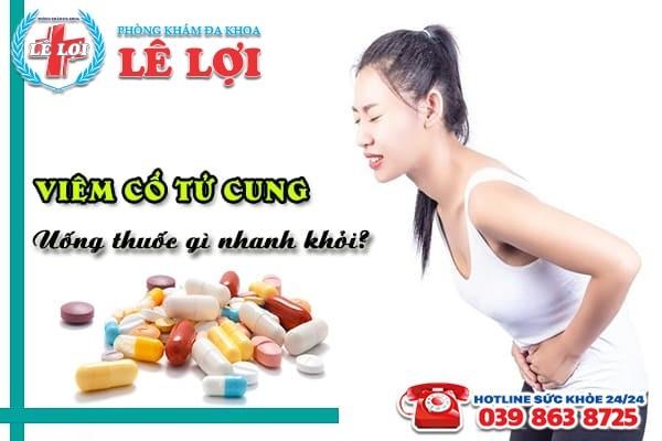 Viêm cổ tử cung uống thuốc gì nhanh khỏi?