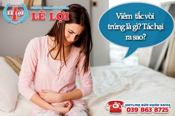Viêm tắc vòi trứng là gì? Tác hại ra sao?