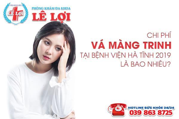 Chi phí vá màng trinh tại bệnh viện Hà Tĩnh 2019 là bao nhiêu?
