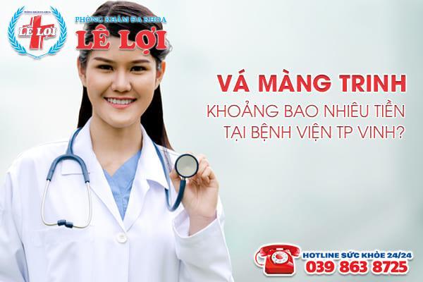 Vá màng trinh khoảng bao nhiêu tiền tại bệnh viện TP Vinh?