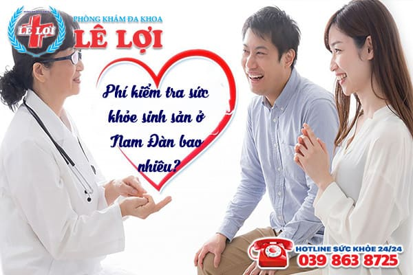 Chi phí kiểm tra sức khỏe sinh sản ở Nam Đàn Nghệ An là bao nhiêu?